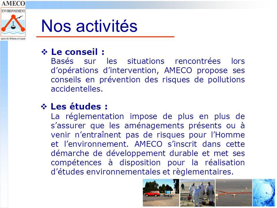 Nos activités Le conseil : Basés sur les situations rencontrées lors dopérations dintervention, AMECO propose ses conseils en prévention des risques d
