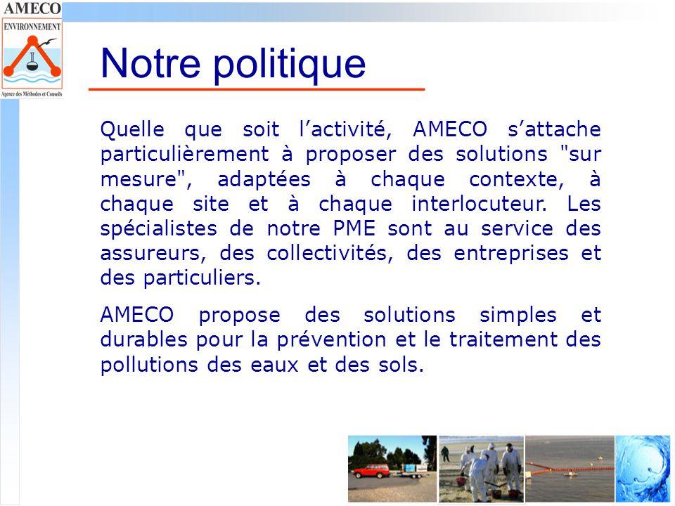 Notre politique Quelle que soit lactivité, AMECO sattache particulièrement à proposer des solutions sur mesure , adaptées à chaque contexte, à chaque site et à chaque interlocuteur.
