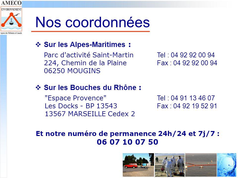 Nos coordonnées Parc d activité Saint-Martin 224, Chemin de la Plaine 06250 MOUGINS Sur les Alpes-Maritimes : Tel : 04 92 92 00 94 Fax : 04 92 92 00 94 Espace Provence Les Docks - BP 13543 13567 MARSEILLE Cedex 2 Sur les Bouches du Rhône : Tel : 04 91 13 46 07 Fax : 04 92 19 52 91 Et notre numéro de permanence 24h/24 et 7j/7 : 06 07 10 07 50