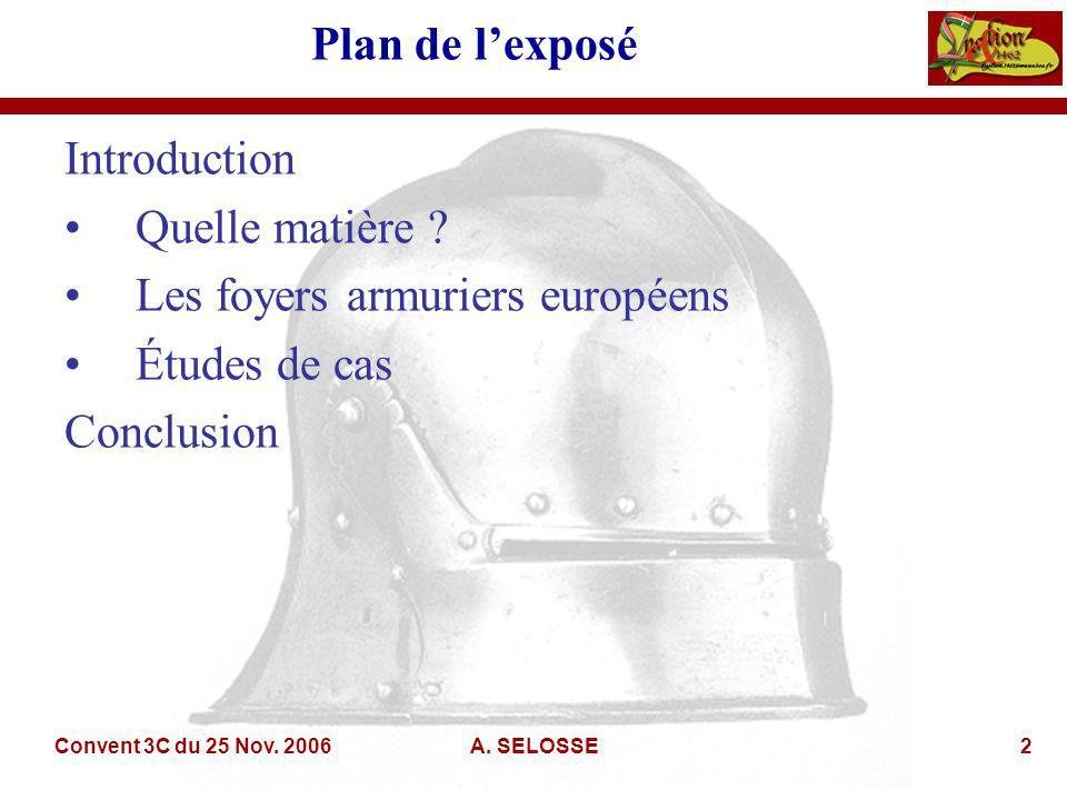 Convent 3C du 25 Nov. 2006A. SELOSSE2 Plan de lexposé Introduction Quelle matière .