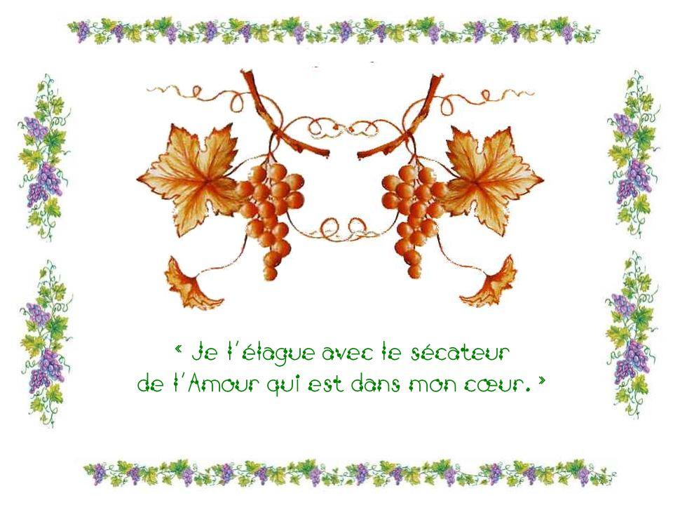 « Je lélague avec le sécateur de lAmour qui est dans mon cœur. »