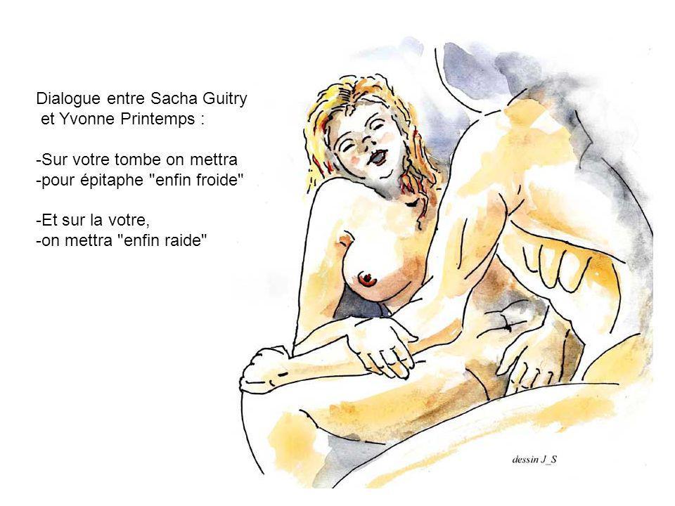 Dialogue entre Sacha Guitry et Yvonne Printemps : -Sur votre tombe on mettra -pour épitaphe