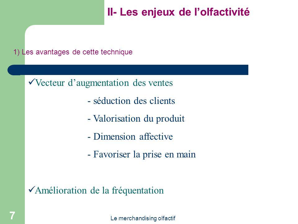 Le merchandising olfactif 7 II- Les enjeux de lolfactivité 1) Les avantages de cette technique Vecteur daugmentation des ventes - séduction des client