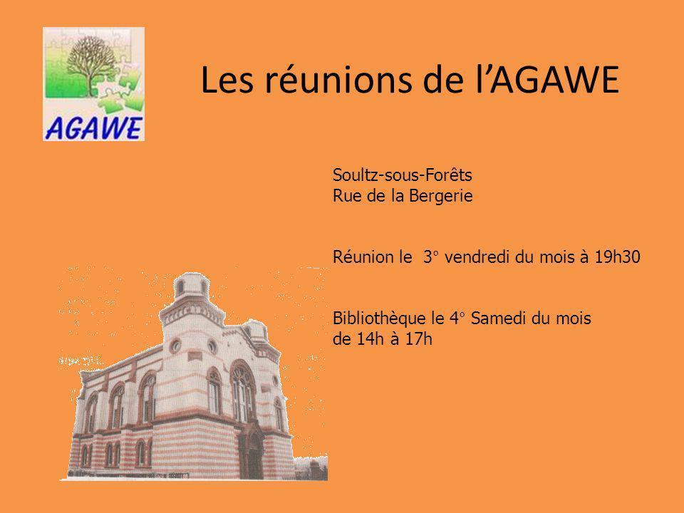 Les réunions de lAGAWE Soultz-sous-Forêts Rue de la Bergerie Réunion le 3° vendredi du mois à 19h30 Bibliothèque le 4° Samedi du mois de 14h à 17h