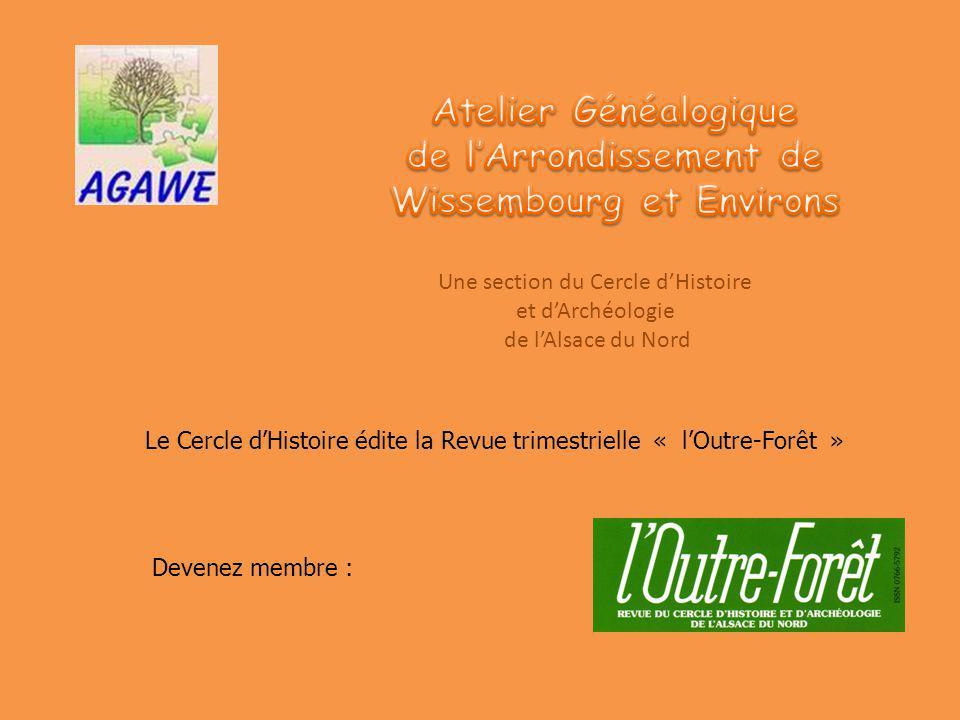 Une section du Cercle dHistoire et dArchéologie de lAlsace du Nord Le Cercle dHistoire édite la Revue trimestrielle « lOutre-Forêt » Devenez membre :