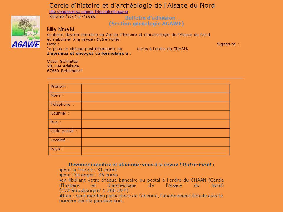 Prénom : Nom : Téléphone : Courriel : Rue : Code postal : Localité : Pays : Devenez membre et abonnez-vous à la revue l'Outre-Forêt : pour la France :