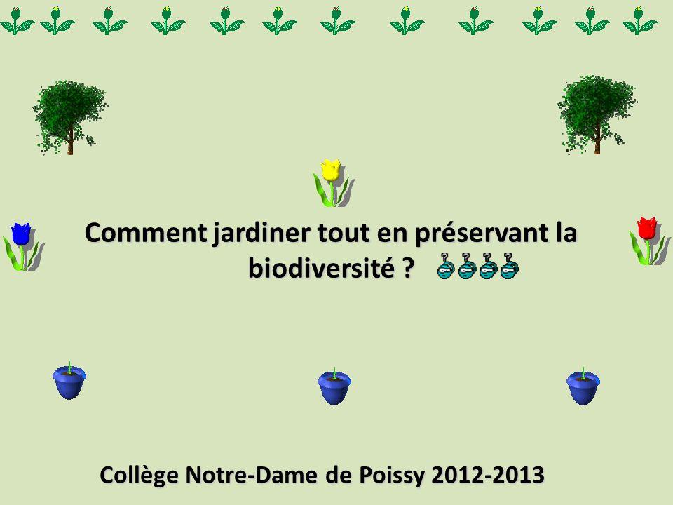 Comment jardiner tout en préservant la biodiversité ? Collège Notre-Dame de Poissy 2012-2013