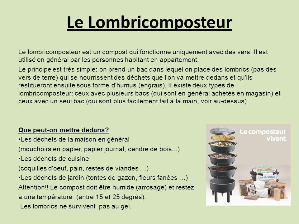 Le Lombricomposteur Le lombricomposteur est un compost qui fonctionne uniquement avec des vers. Il est utilisé en général par les personnes habitant e