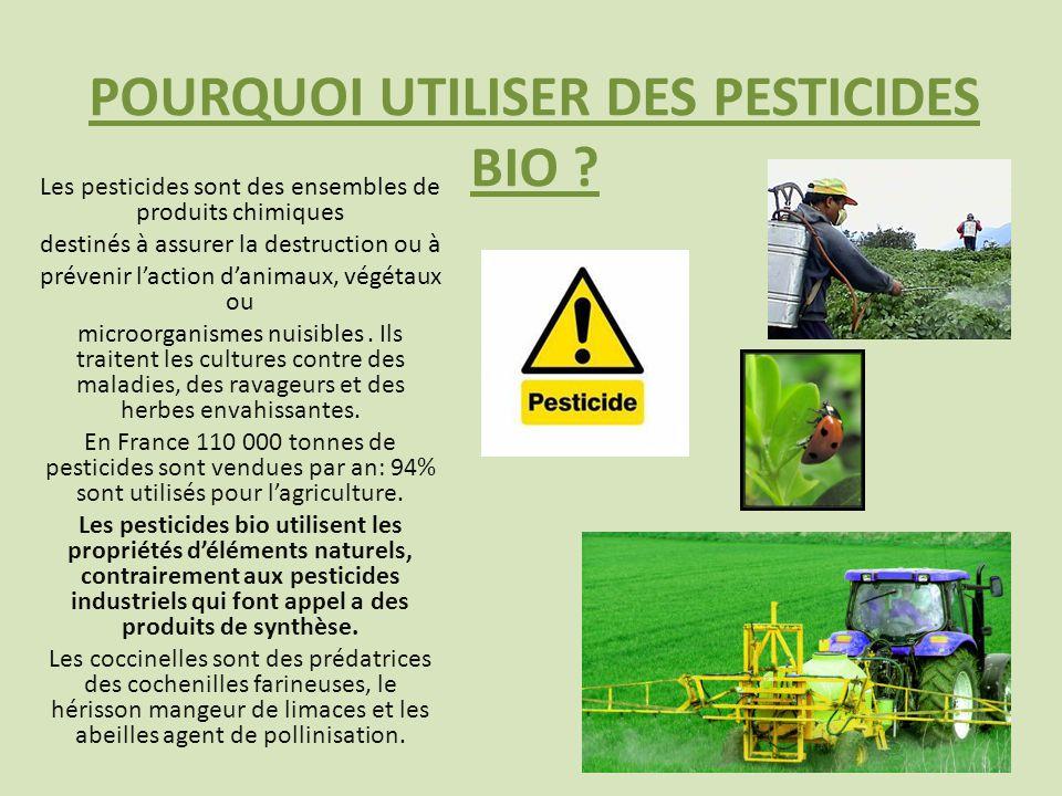 POURQUOI UTILISER DES PESTICIDES BIO ? Les pesticides sont des ensembles de produits chimiques destinés à assurer la destruction ou à prévenir laction