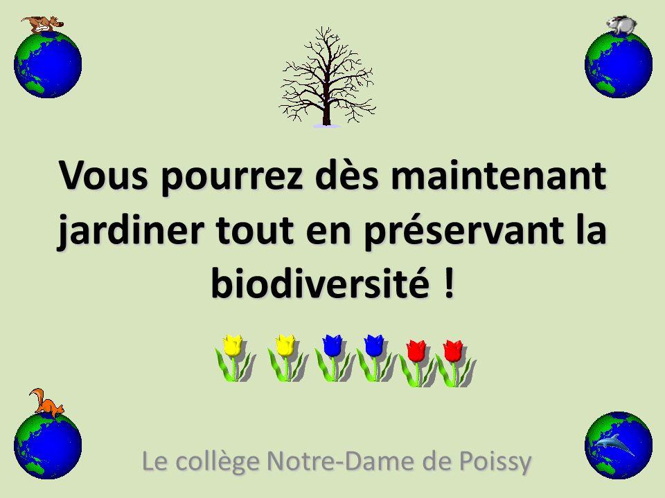 Vous pourrez dès maintenant jardiner tout en préservant la biodiversité .