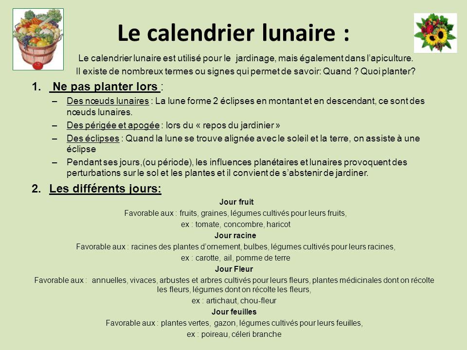 Le calendrier lunaire : Le calendrier lunaire est utilisé pour le jardinage, mais également dans lapiculture. Il existe de nombreux termes ou signes q