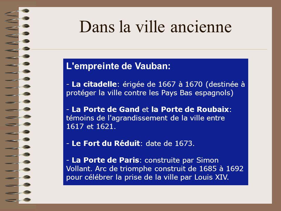 Dans la ville ancienne L'empreinte de Vauban: - La citadelle: érigée de 1667 à 1670 (destinée à protéger la ville contre les Pays Bas espagnols) - La
