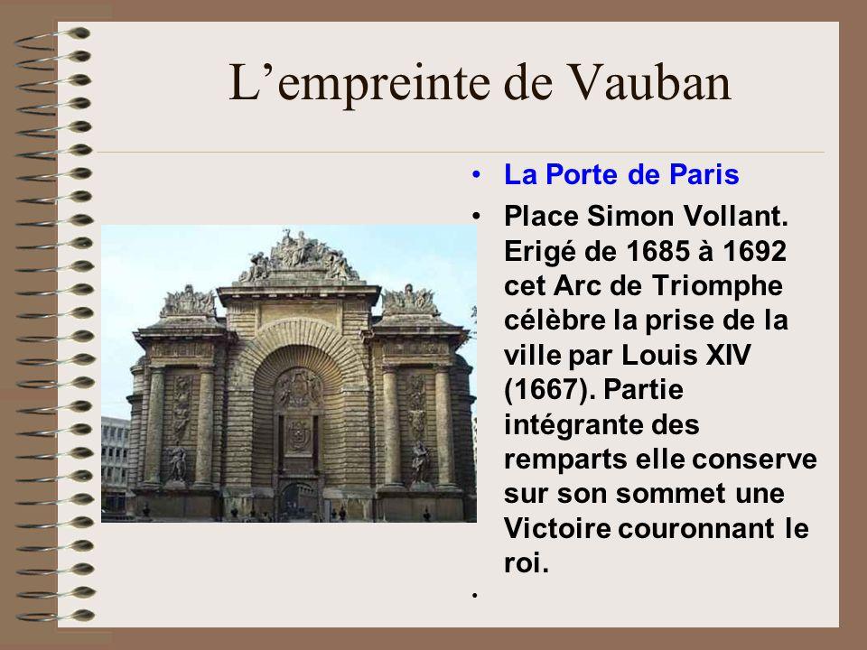 Lempreinte de Vauban La Porte de Paris Place Simon Vollant. Erigé de 1685 à 1692 cet Arc de Triomphe célèbre la prise de la ville par Louis XIV (1667)