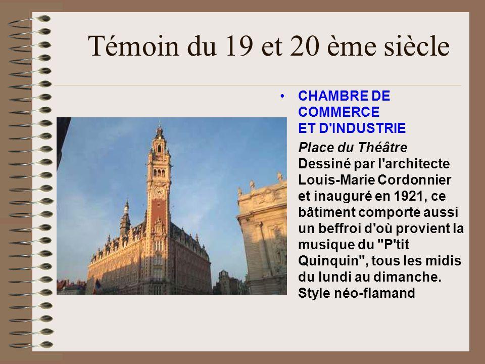 Témoin du 19 et 20 ème siècle CHAMBRE DE COMMERCE ET D'INDUSTRIE Place du Théâtre Dessiné par l'architecte Louis-Marie Cordonnier et inauguré en 1921,