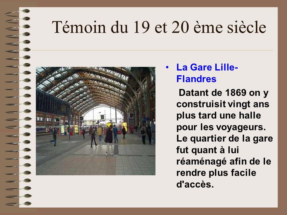 Témoin du 19 et 20 ème siècle La Gare Lille- Flandres Datant de 1869 on y construisit vingt ans plus tard une halle pour les voyageurs. Le quartier de