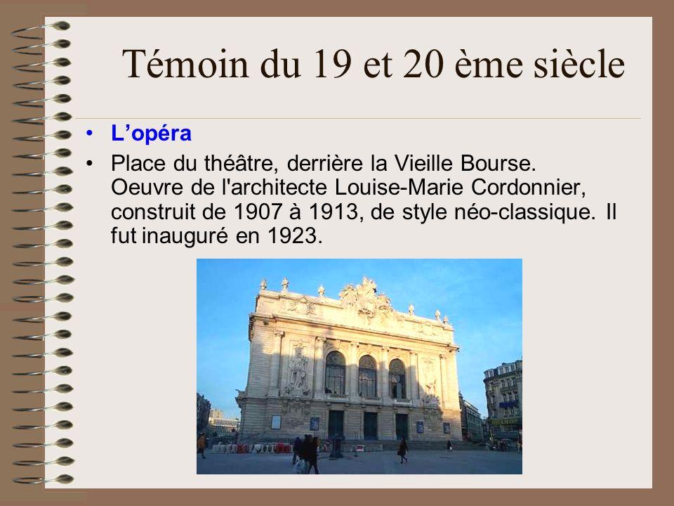 Témoin du 19 et 20 ème siècle Lopéra Place du théâtre, derrière la Vieille Bourse. Oeuvre de l'architecte Louise-Marie Cordonnier, construit de 1907 à