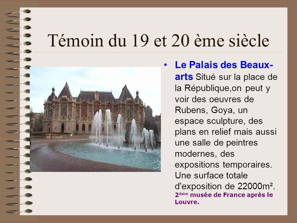 Témoin du 19 et 20 ème siècle Le Palais des Beaux- arts Situé sur la place de la République,on peut y voir des oeuvres de Rubens, Goya, un espace scul