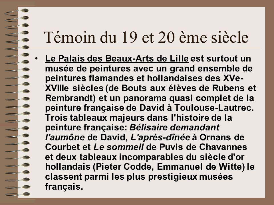 Témoin du 19 et 20 ème siècle Le Palais des Beaux-Arts de Lille est surtout un musée de peintures avec un grand ensemble de peintures flamandes et hol