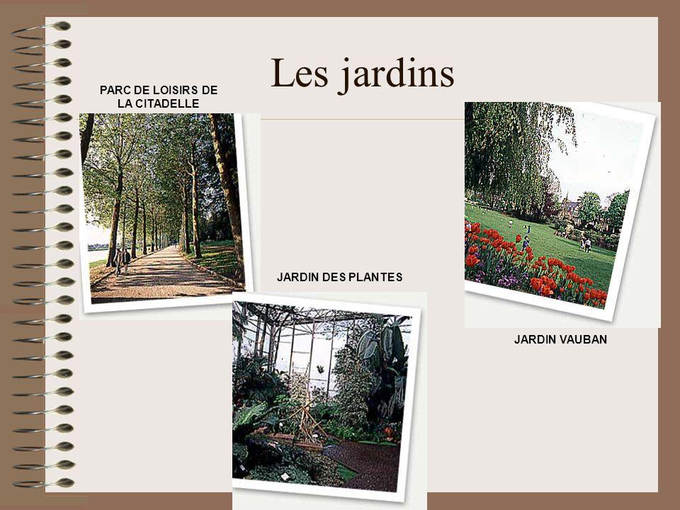 Les jardins PARC DE LOISIRS DE LA CITADELLE JARDIN DES PLANTES JARDIN VAUBAN