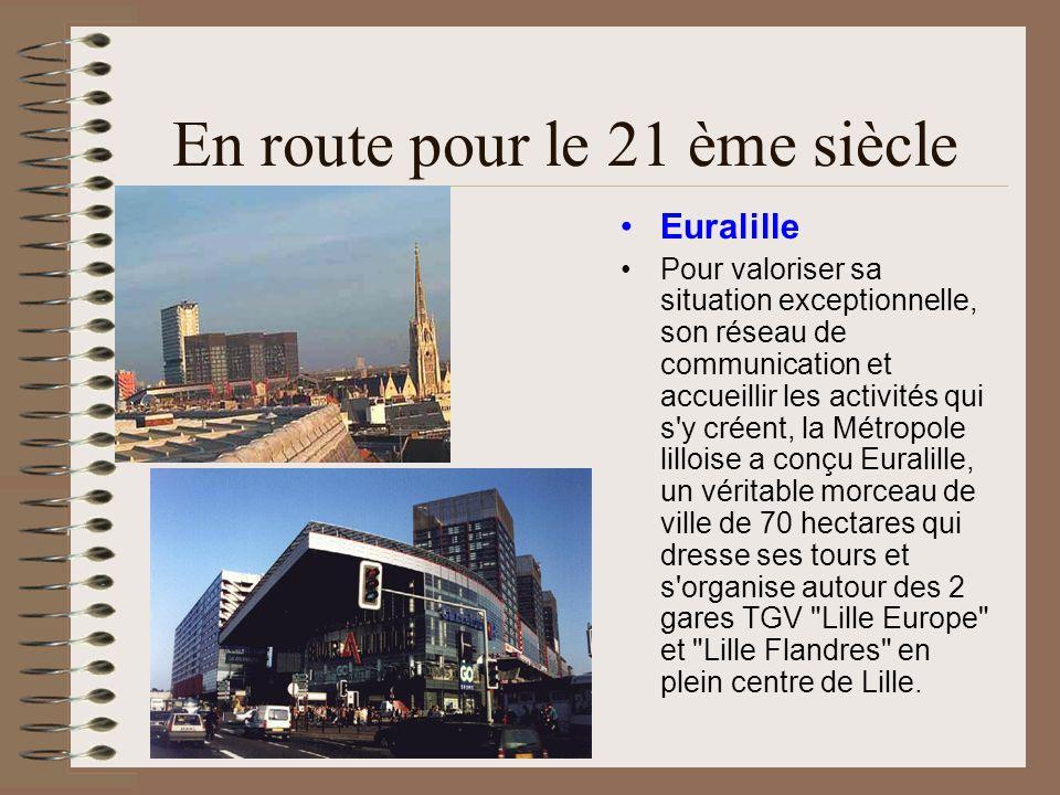 En route pour le 21 ème siècle Euralille Pour valoriser sa situation exceptionnelle, son réseau de communication et accueillir les activités qui s'y c