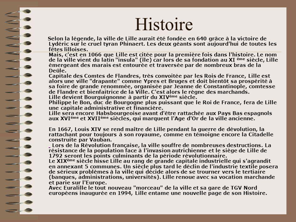 Histoire Selon la légende, la ville de Lille aurait été fondée en 640 grâce à la victoire de Lydéric sur le cruel tyran Phinaert. Les deux géants sont