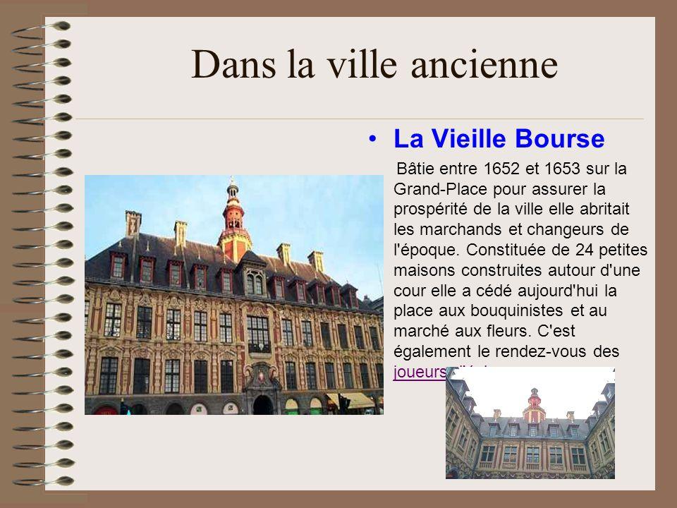 Dans la ville ancienne La Vieille Bourse Bâtie entre 1652 et 1653 sur la Grand-Place pour assurer la prospérité de la ville elle abritait les marchand