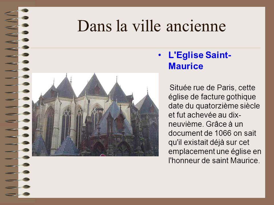 Dans la ville ancienne L'Eglise Saint- Maurice Située rue de Paris, cette église de facture gothique date du quatorzième siècle et fut achevée au dix-