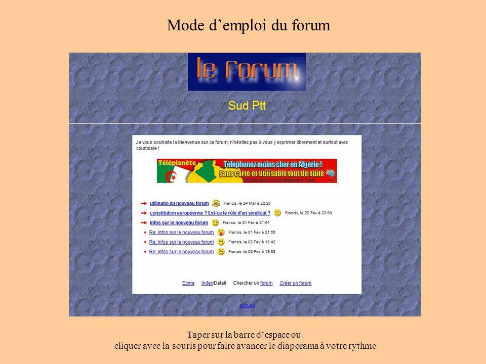 Mode demploi du forum Taper sur la barre despace ou cliquer avec la souris pour faire avancer le diaporama à votre rythme