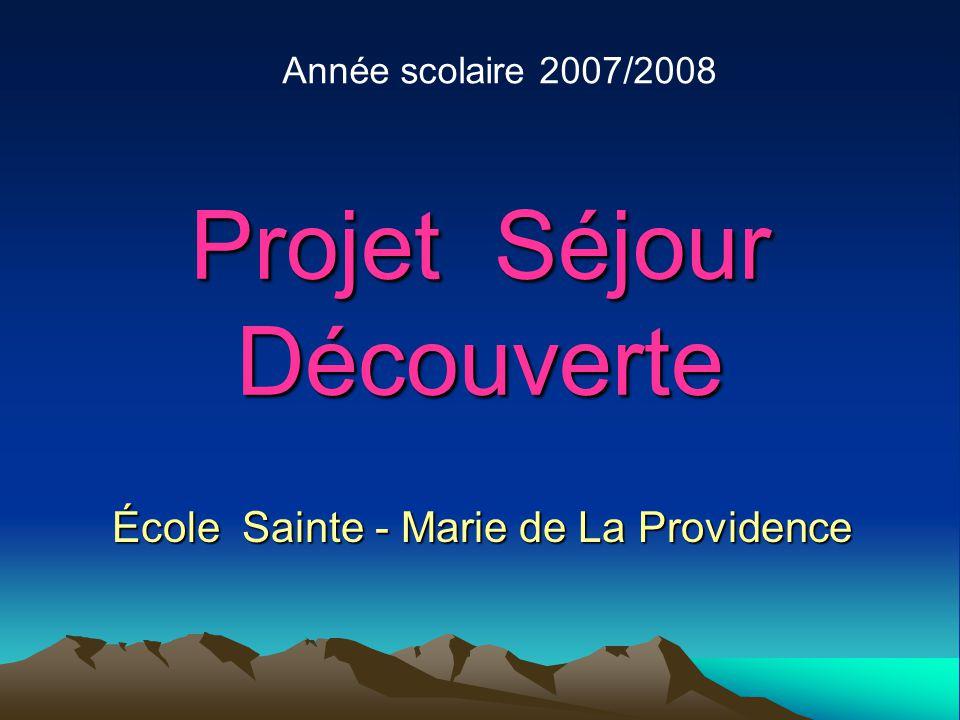 Projet Séjour Découverte École Sainte - Marie de La Providence Année scolaire 2007/2008