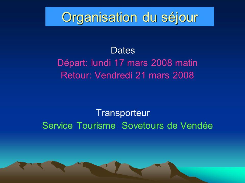 Organisation du séjour Dates Départ: lundi 17 mars 2008 matin Retour: Vendredi 21 mars 2008 Transporteur Service Tourisme Sovetours de Vendée