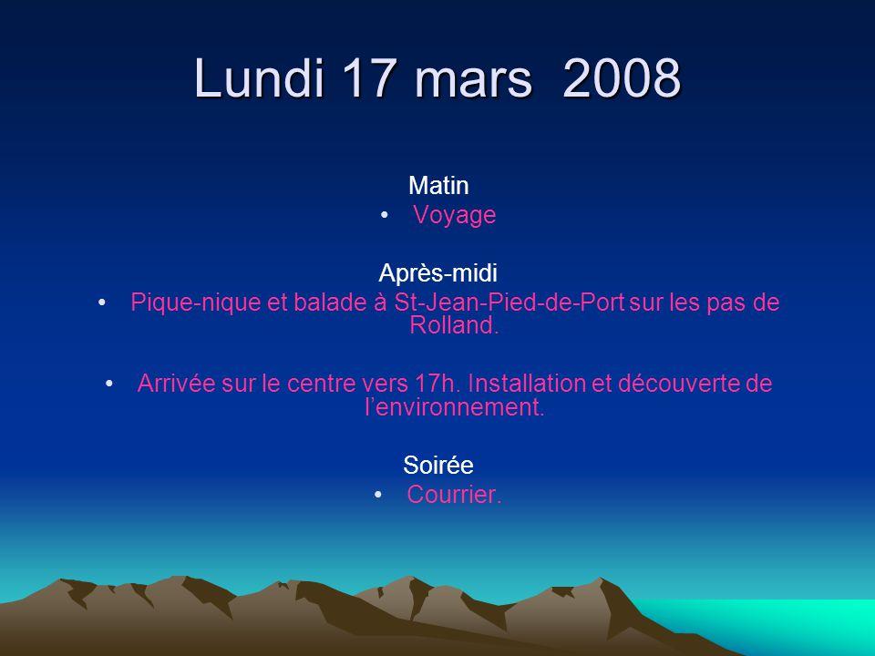 Lundi 17 mars 2008 Matin Voyage Après-midi Pique-nique et balade à St-Jean-Pied-de-Port sur les pas de Rolland. Arrivée sur le centre vers 17h. Instal