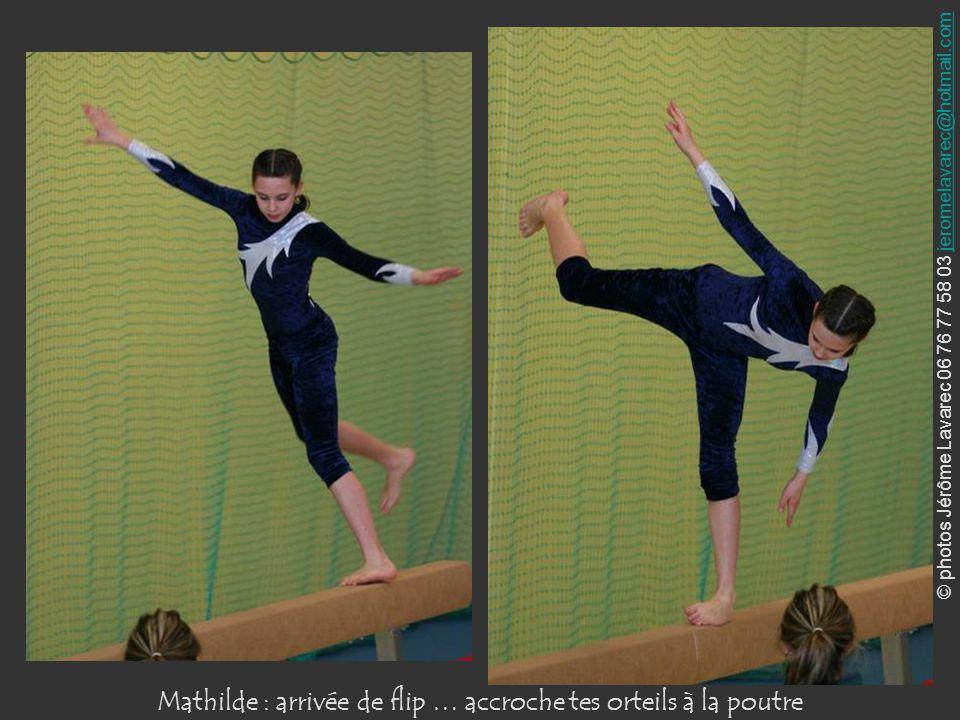 © photos Jérôme Lavarec 06 76 77 58 03 jeromelavarec@hotmail.comjeromelavarec@hotmail.com Mathilde : arrivée de flip … accroche tes orteils à la poutr