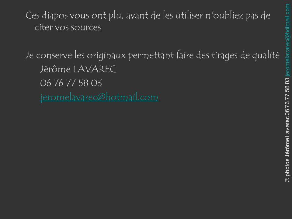 © photos Jérôme Lavarec 06 76 77 58 03 jeromelavarec@hotmail.comjeromelavarec@hotmail.com Ces diapos vous ont plu, avant de les utiliser n'oubliez pas