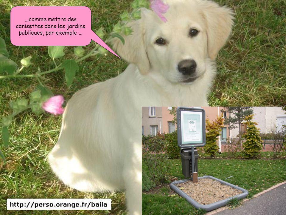 …comme mettre des canisettes dans les jardins publiques, par exemple …