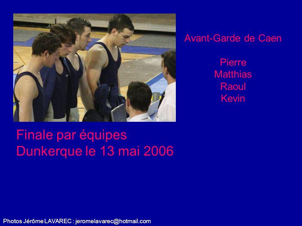 Photos Jérôme LAVAREC : jeromelavarec@hotmail.com Avant-Garde de Caen Pierre Matthias Raoul Kevin Finale par équipes Dunkerque le 13 mai 2006