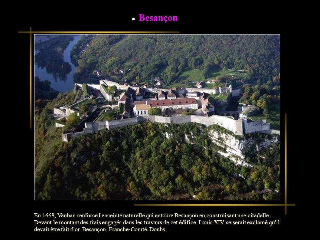 En 1668, Vauban renforce l enceinte naturelle qui entoure Besançon en construisant une citadelle.