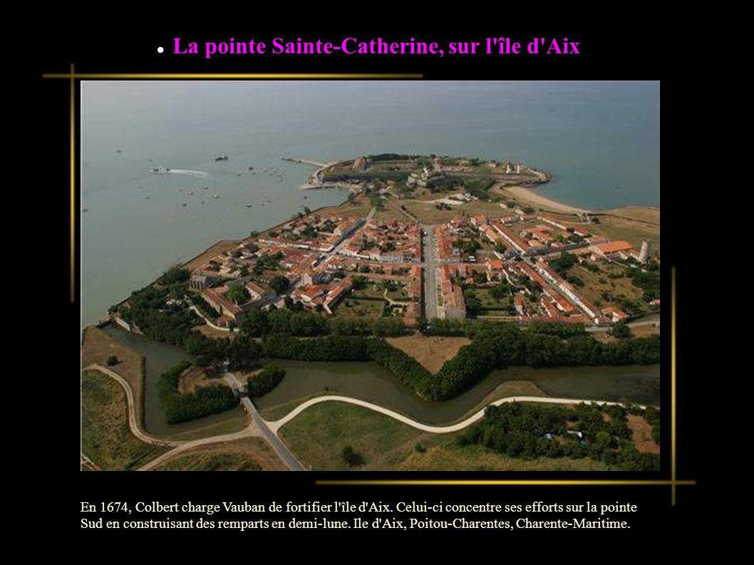 La pointe Sainte-Catherine, sur l île d Aix En 1674, Colbert charge Vauban de fortifier l île d Aix.