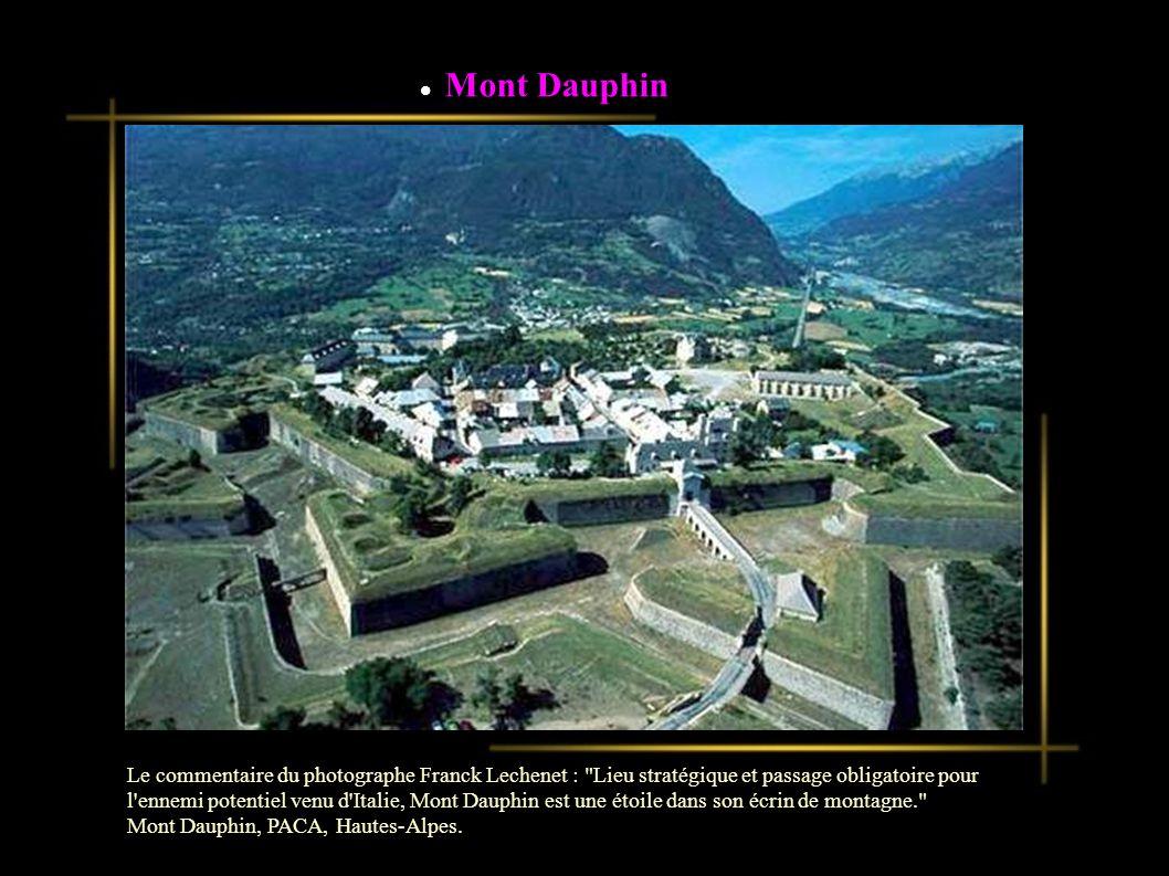 Mont Dauphin Le commentaire du photographe Franck Lechenet : Lieu stratégique et passage obligatoire pour l ennemi potentiel venu d Italie, Mont Dauphin est une étoile dans son écrin de montagne. Mont Dauphin, PACA, Hautes-Alpes.