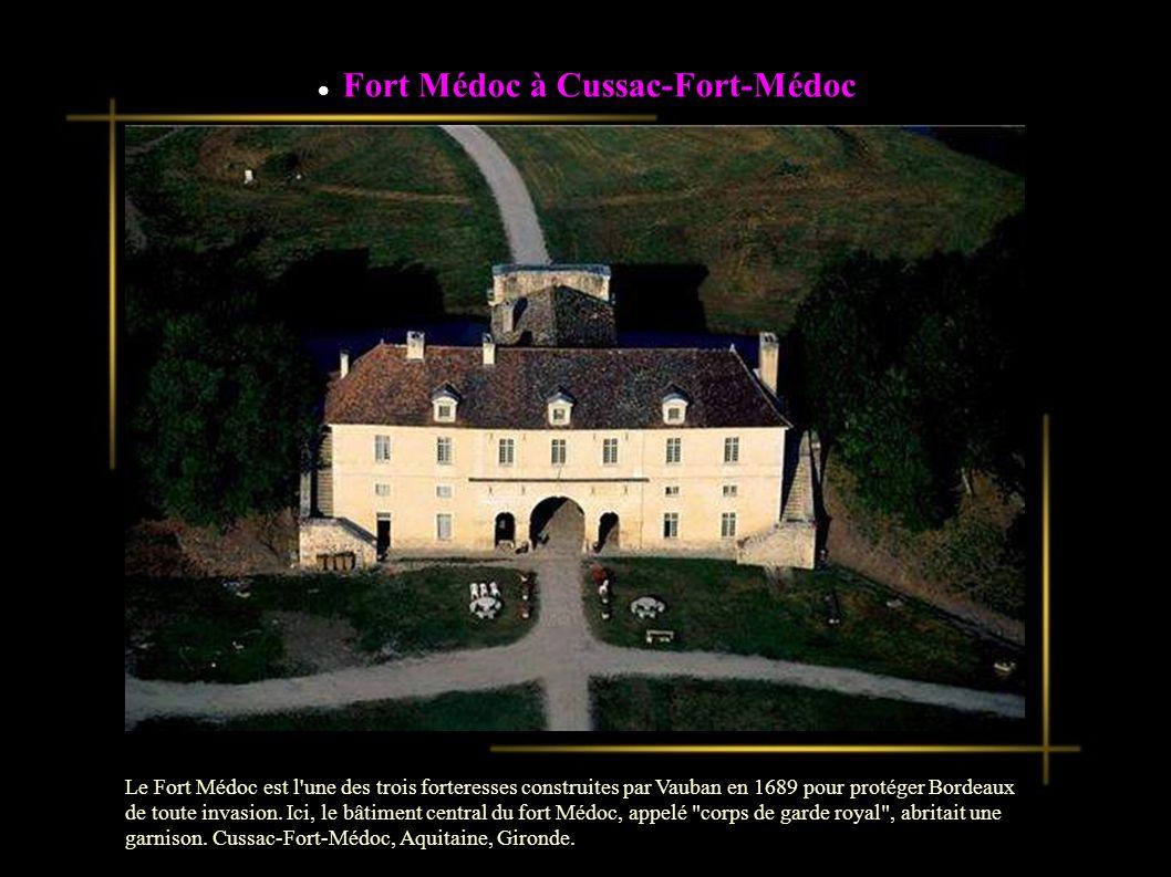 Fort Médoc à Cussac-Fort-Médoc Le Fort Médoc est l une des trois forteresses construites par Vauban en 1689 pour protéger Bordeaux de toute invasion.