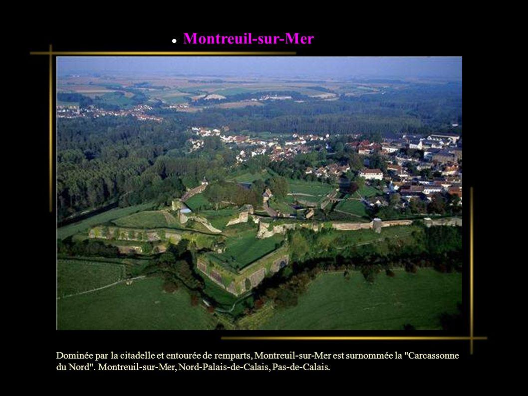 Montreuil-sur-Mer Dominée par la citadelle et entourée de remparts, Montreuil-sur-Mer est surnommée la Carcassonne du Nord .
