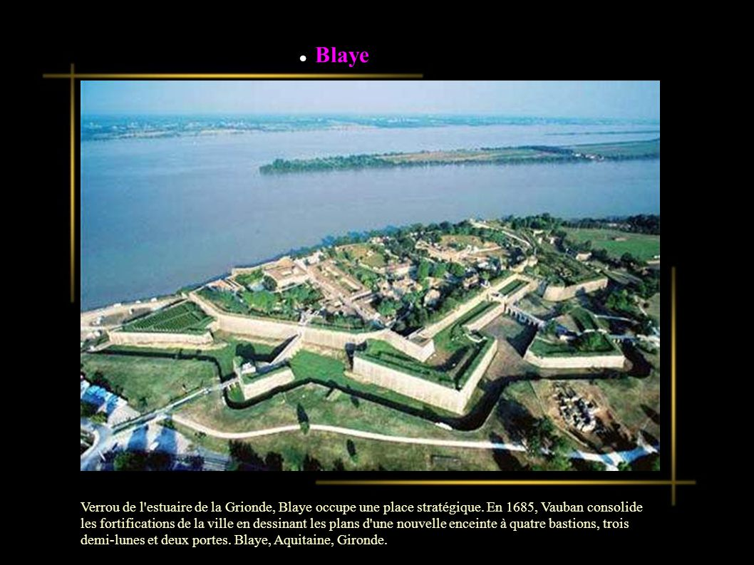Blaye Verrou de l estuaire de la Grionde, Blaye occupe une place stratégique.