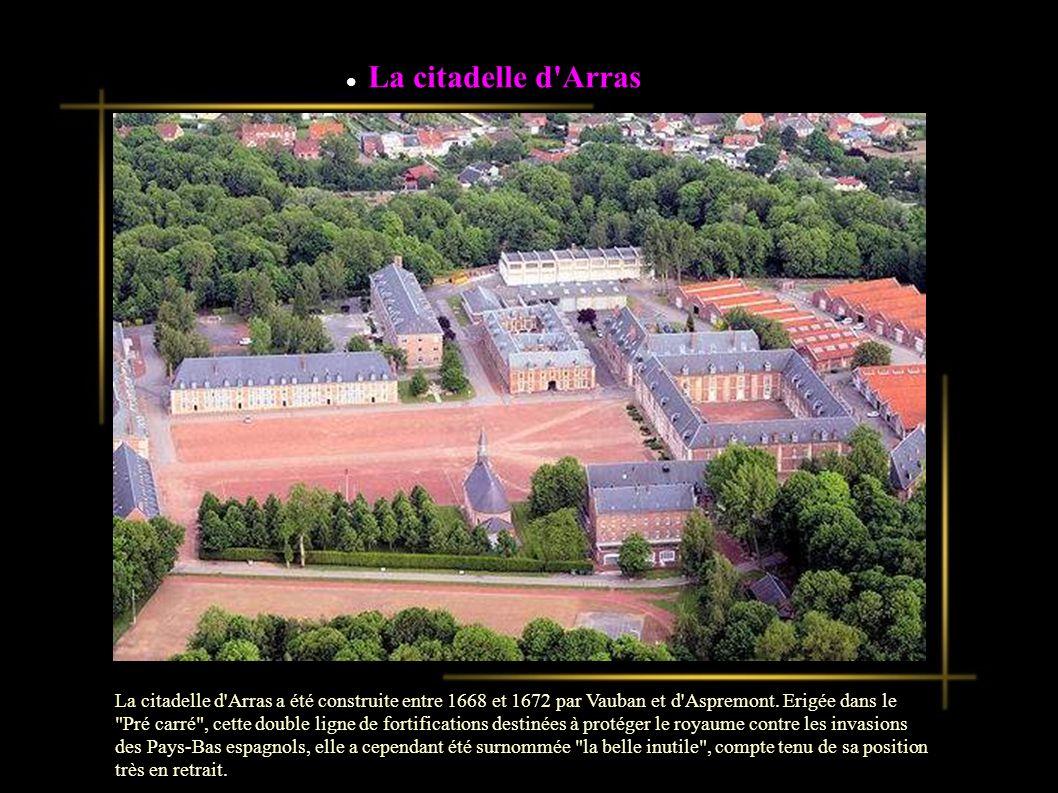 La citadelle d Arras La citadelle d Arras a été construite entre 1668 et 1672 par Vauban et d Aspremont.