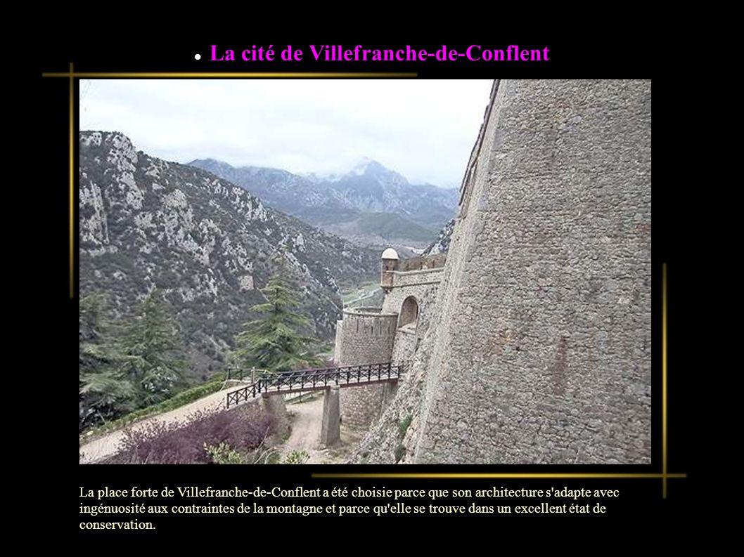 La place forte de Villefranche-de-Conflent a été choisie parce que son architecture s adapte avec ingénuosité aux contraintes de la montagne et parce qu elle se trouve dans un excellent état de conservation.