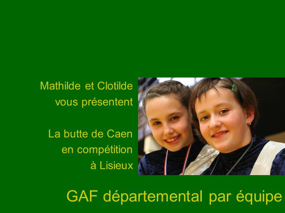 GAF départemental par équipe Mathilde et Clotilde vous présentent La butte de Caen en compétition à Lisieux
