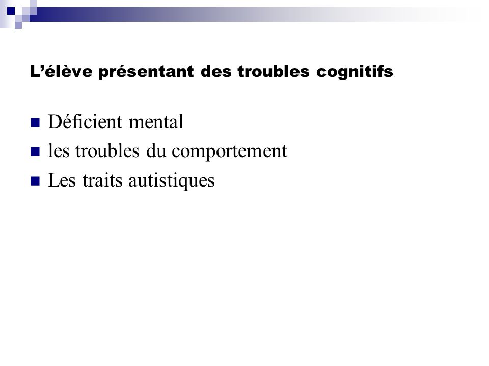 Lélève présentant des troubles cognitifs Déficient mental les troubles du comportement Les traits autistiques
