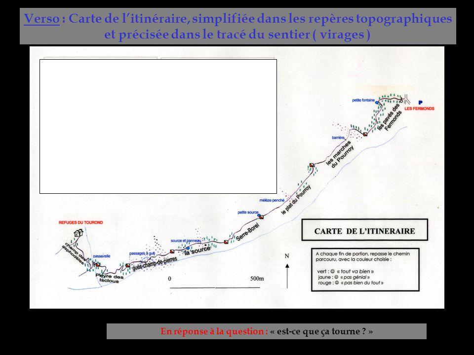 Verso : Carte de litinéraire, simplifiée dans les repères topographiques et précisée dans le tracé du sentier ( virages ) En réponse à la question : « est-ce que ça tourne .