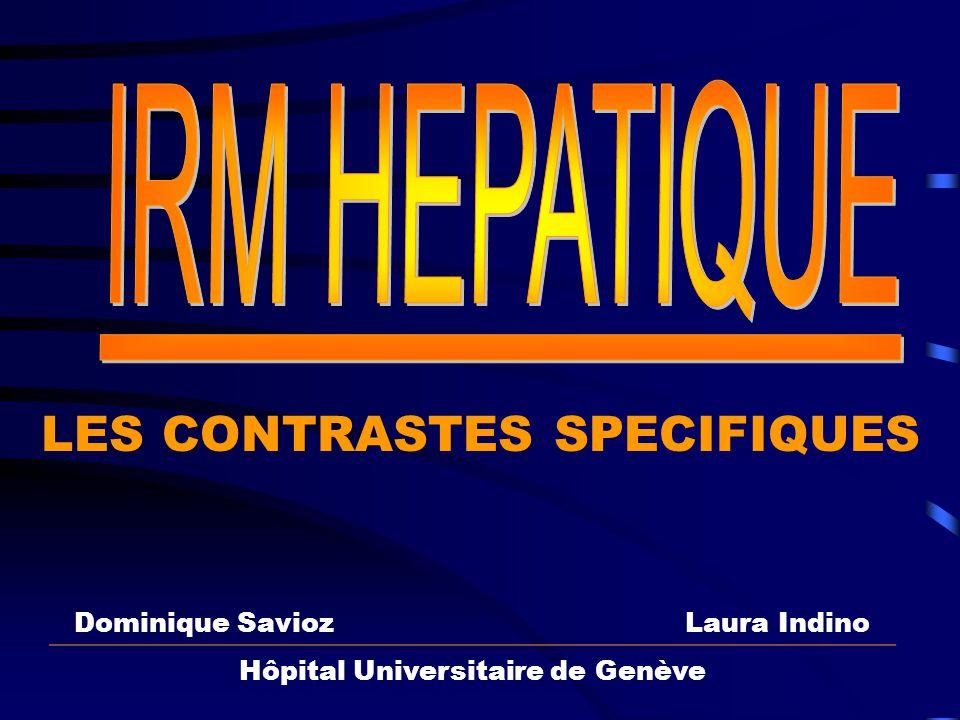 IRM HEPATIQUE LES CONTRASTES SPECIFIQUES Dominique Savioz Laura Indino Hôpital Universitaire de Genève