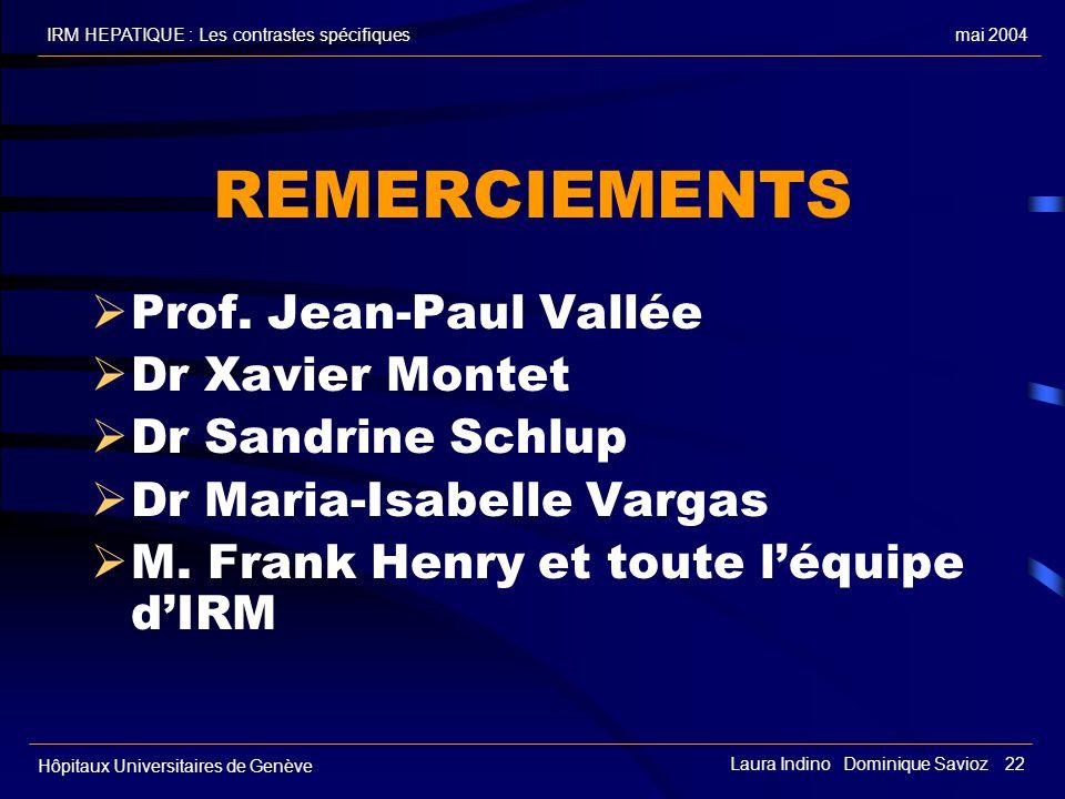 mai 2004IRM HEPATIQUE : Les contrastes spécifiques Hôpitaux Universitaires de Genève Laura Indino Dominique Savioz 22 REMERCIEMENTS Prof. Jean-Paul Va