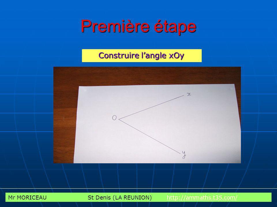 Mr MORICEAU St Denis (LA REUNION) http://ammaths.t35.com/http://ammaths.t35.com/ Deuxième étape Tracer un arc de cercle de centre O (en vert)