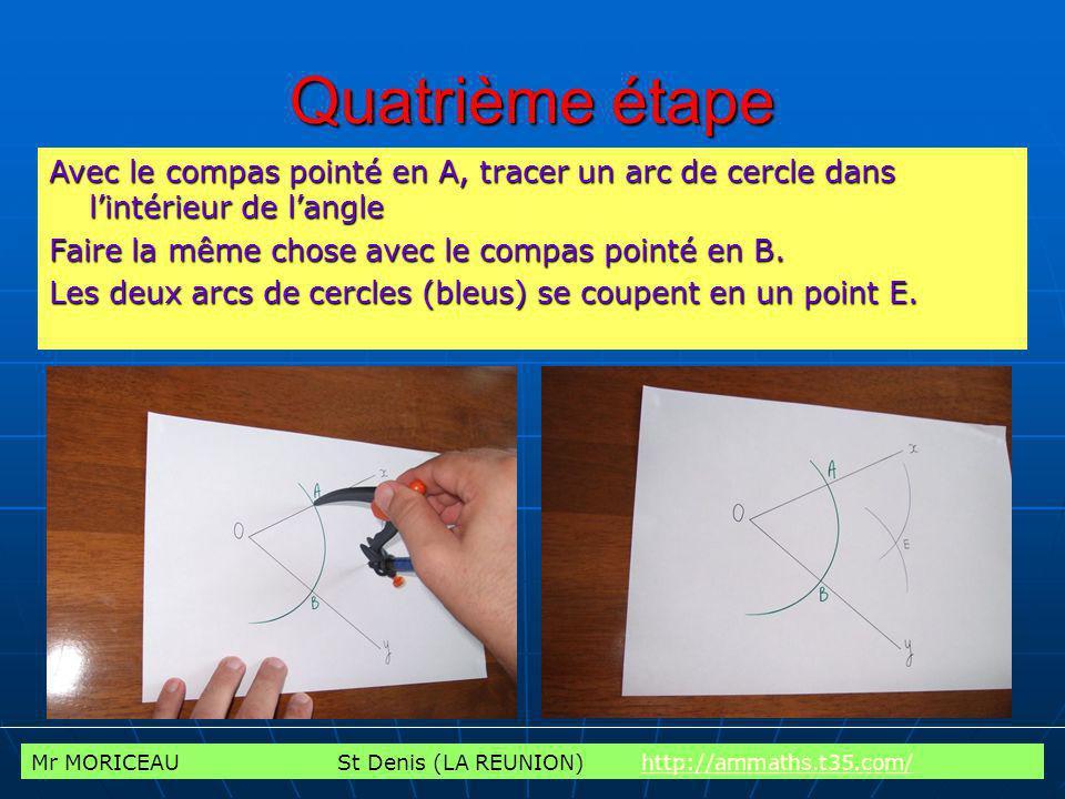 Mr MORICEAU St Denis (LA REUNION) http://ammaths.t35.com/http://ammaths.t35.com/ Quatrième étape Avec le compas pointé en A, tracer un arc de cercle d